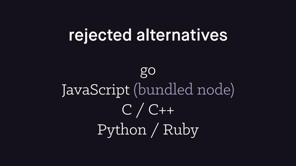 rejected alternatives go JavaScript (bundled no...