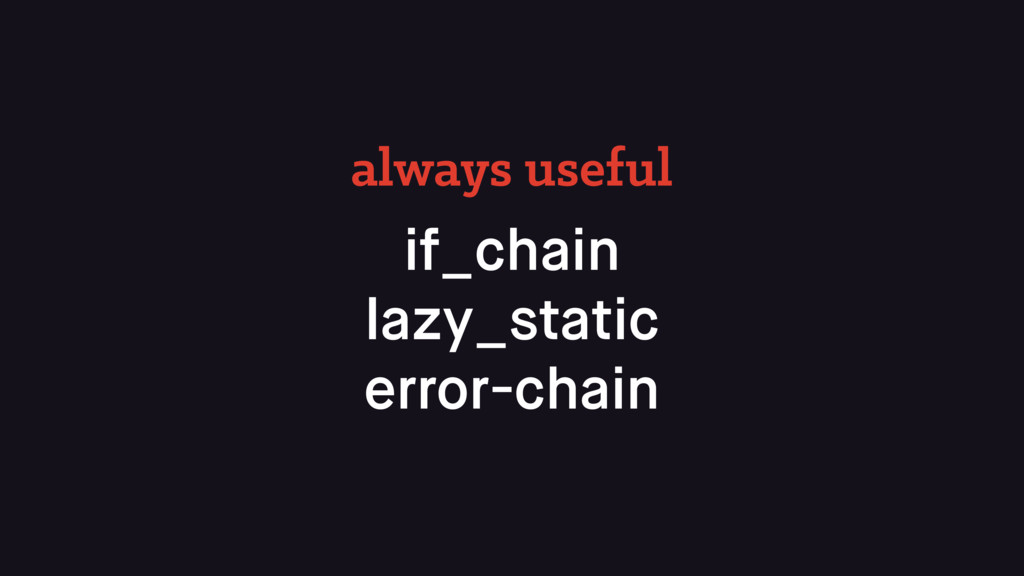 if_chain lazy_static error-chain always useful