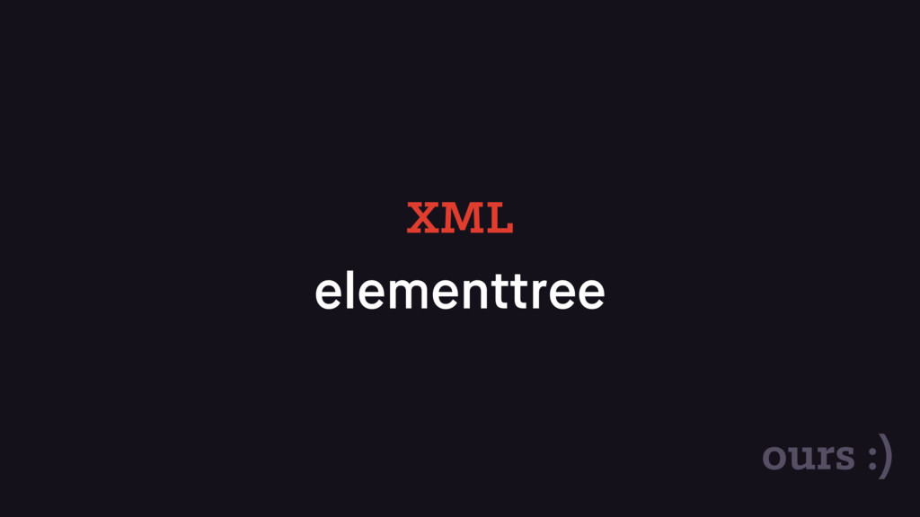 elementtree XML ours :)