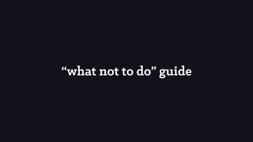 """what not to do"" guide"