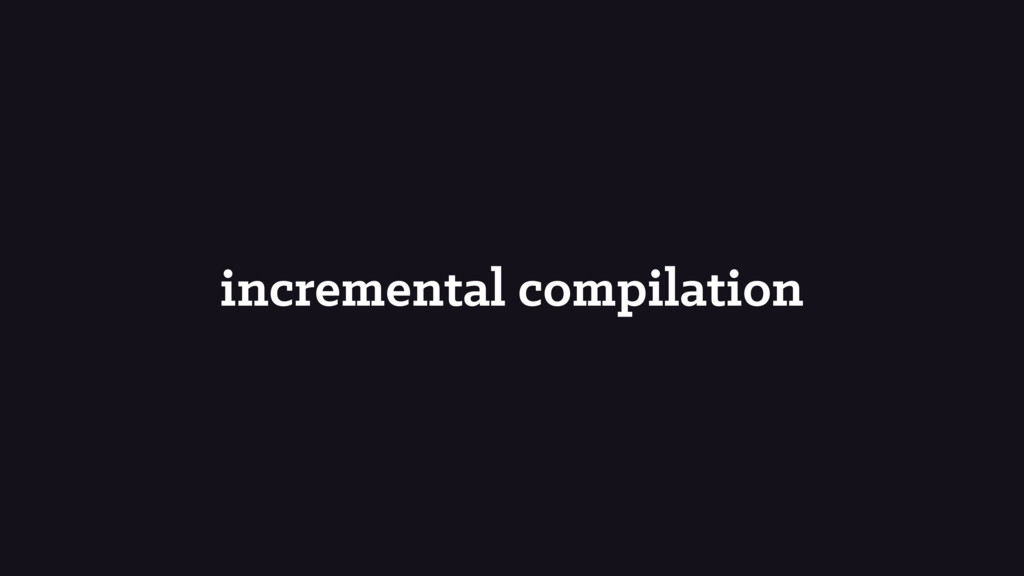 incremental compilation