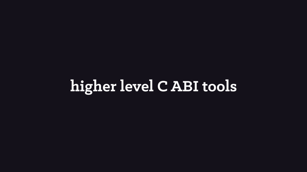 higher level C ABI tools