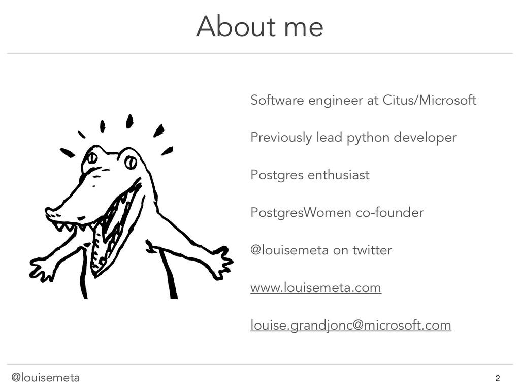 @louisemeta About me Software engineer at Citus...