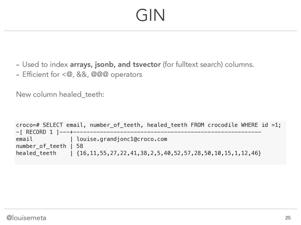 @louisemeta GIN - Used to index arrays, jsonb, ...