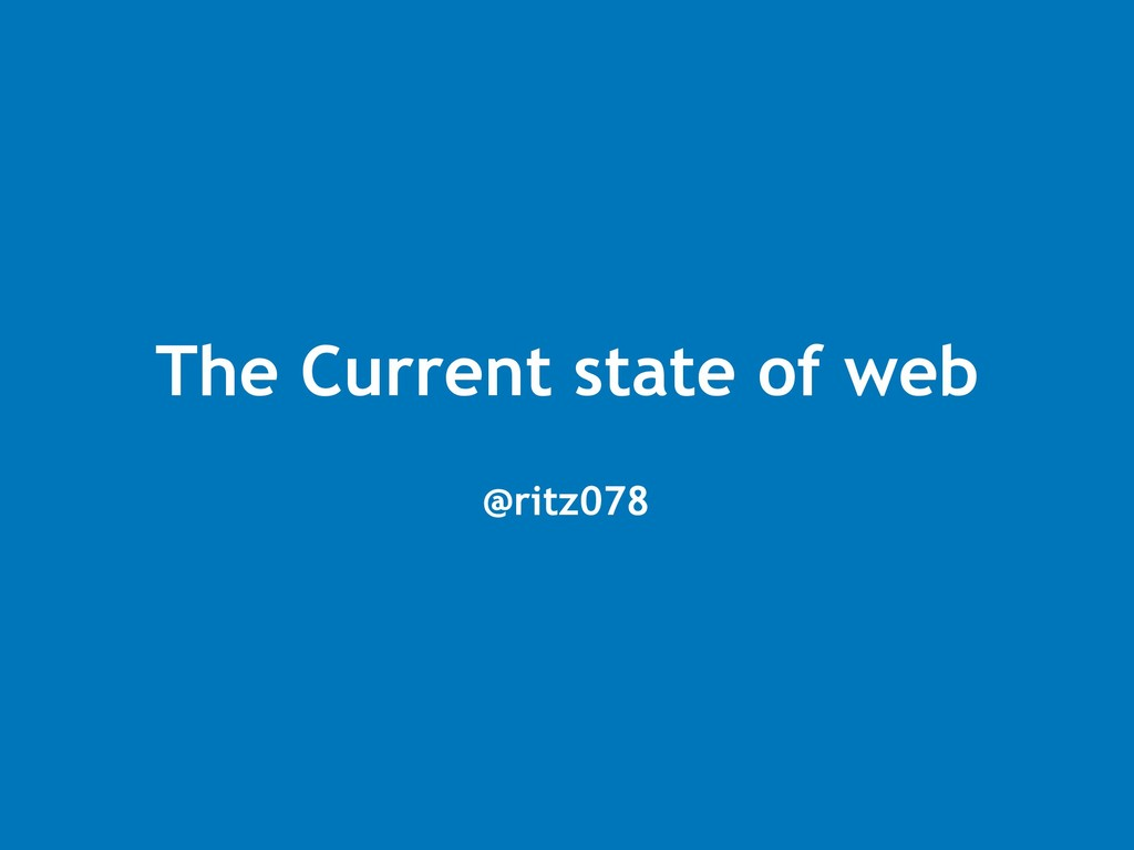 The Current state of web @ritz078