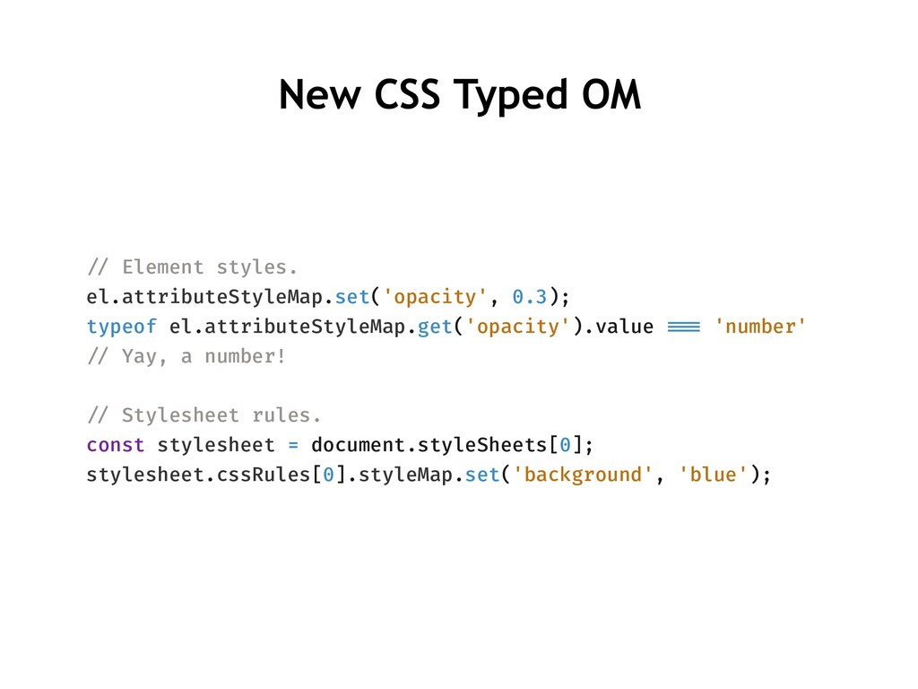 New CSS Typed OM !// Element styles. el.attribu...