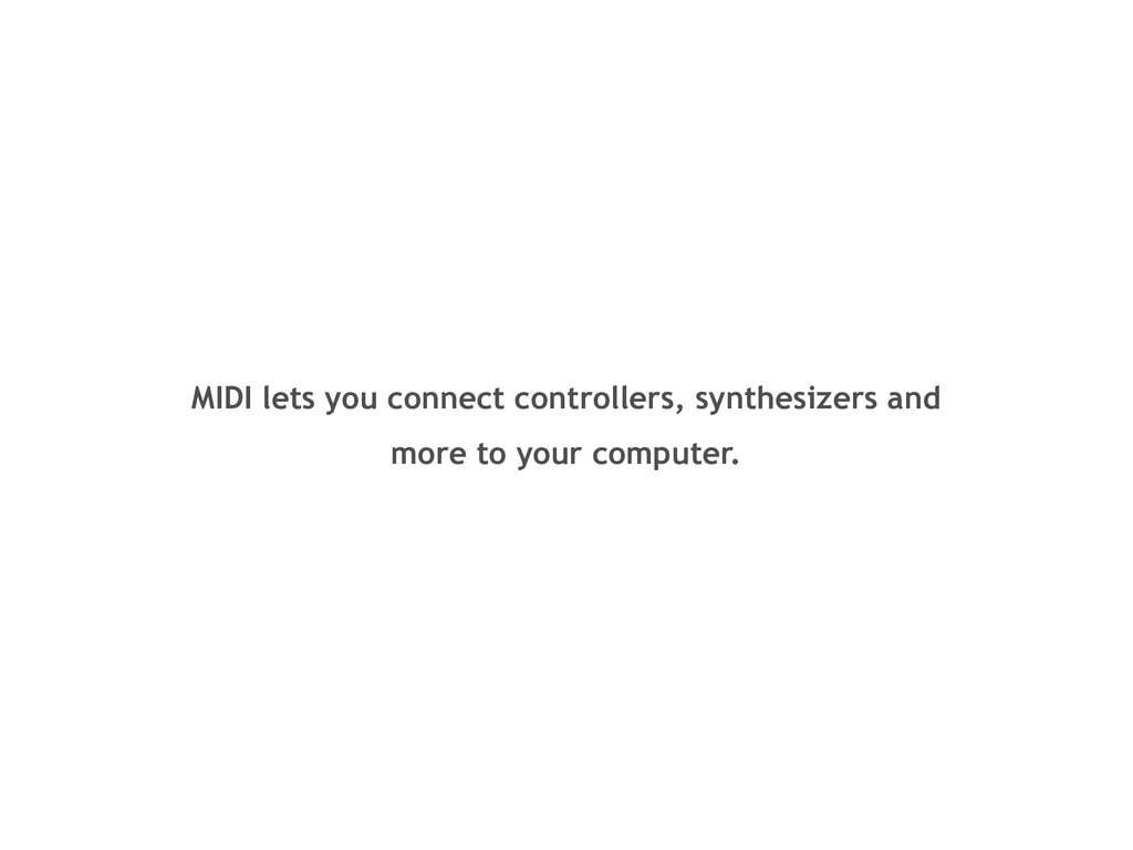 MIDI lets you connect controllers, synthesizers...