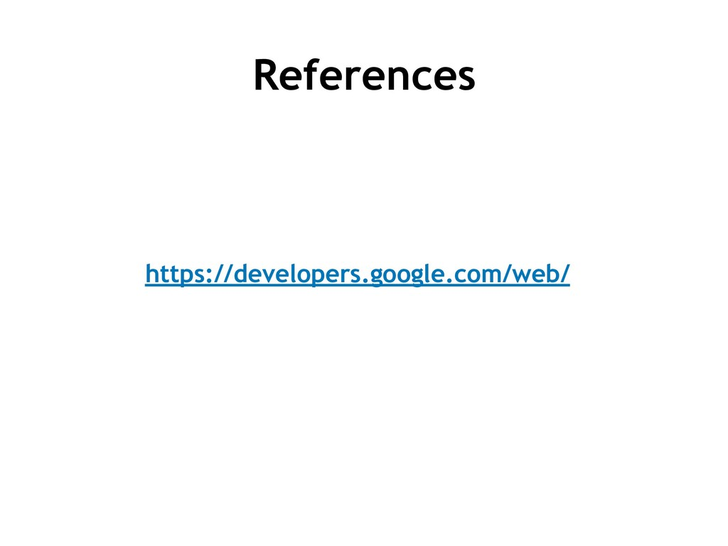 References https://developers.google.com/web/