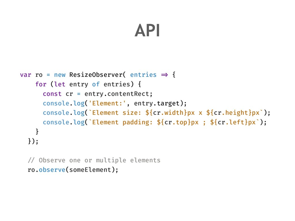 API var ro = new ResizeObserver( entries !=> { ...
