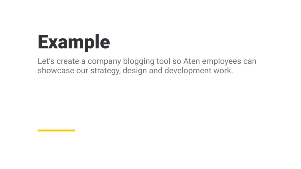 Example Let's create a company blogging tool so...
