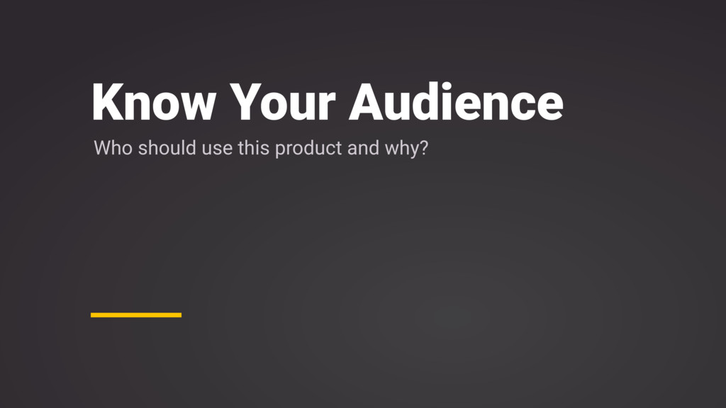 Know Your Audience Who should use this product ...