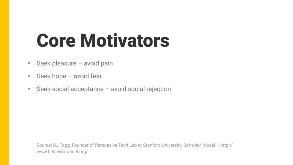 Core Motivators • Seek pleasure – avoid pain • ...