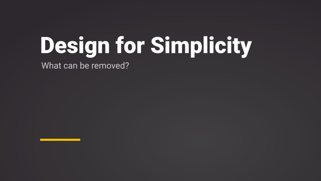 Design for Simplicity What can be removed?