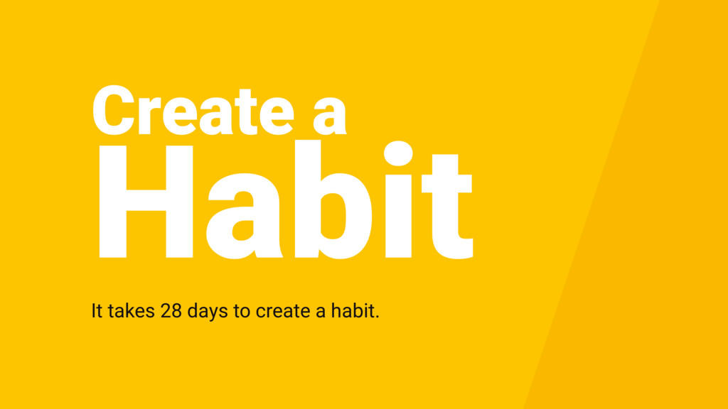 Create a It takes 28 days to create a habit. Ha...