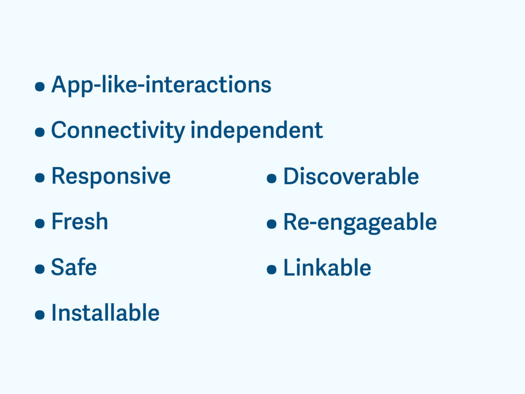 •App-like-interactions •Connectivity independen...