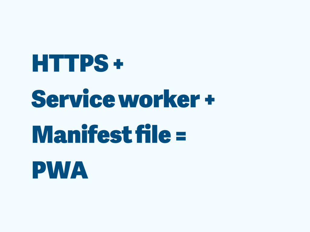 HTTPS + Service worker + Manifest file = PWA