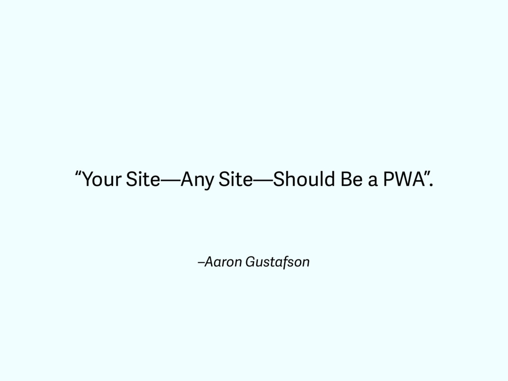 """–Aaron Gustafson """"Your Site—Any Site—Should Be ..."""