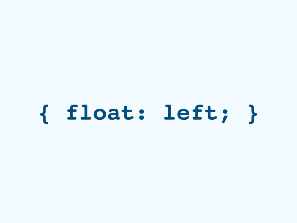 { float: left; }