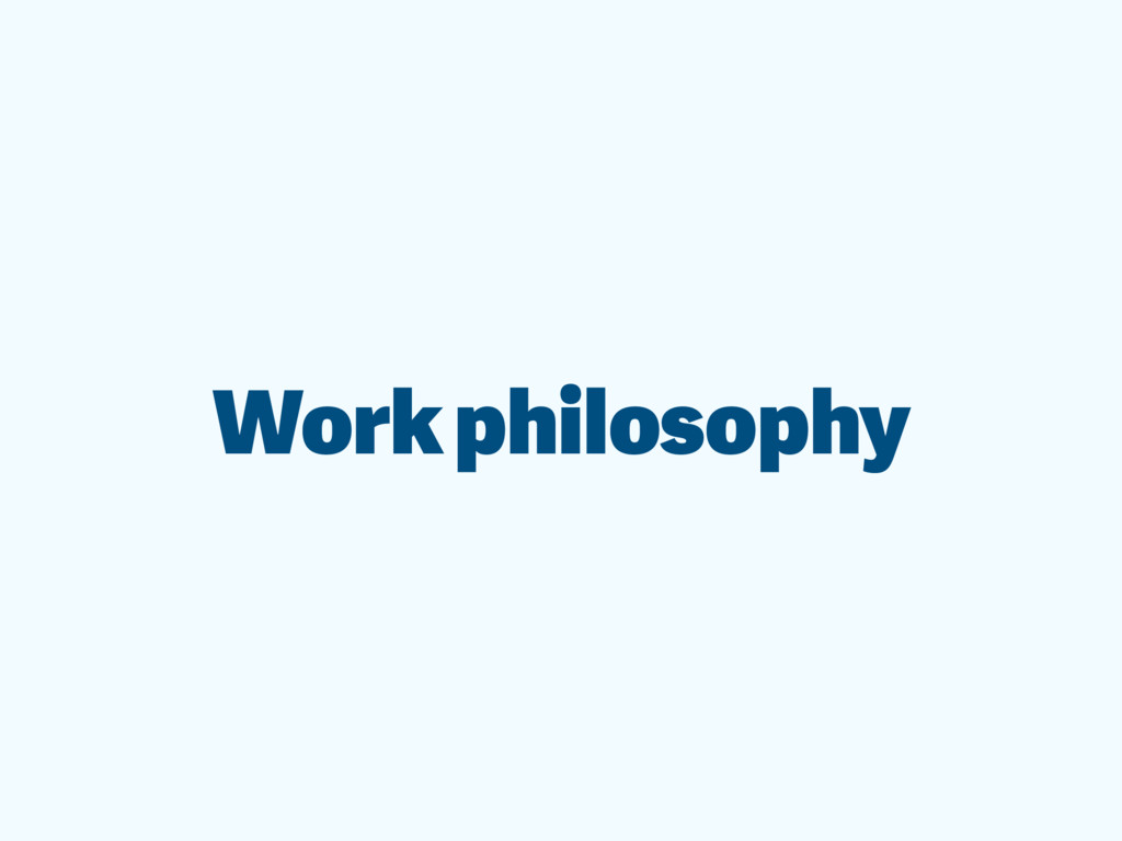 Work philosophy