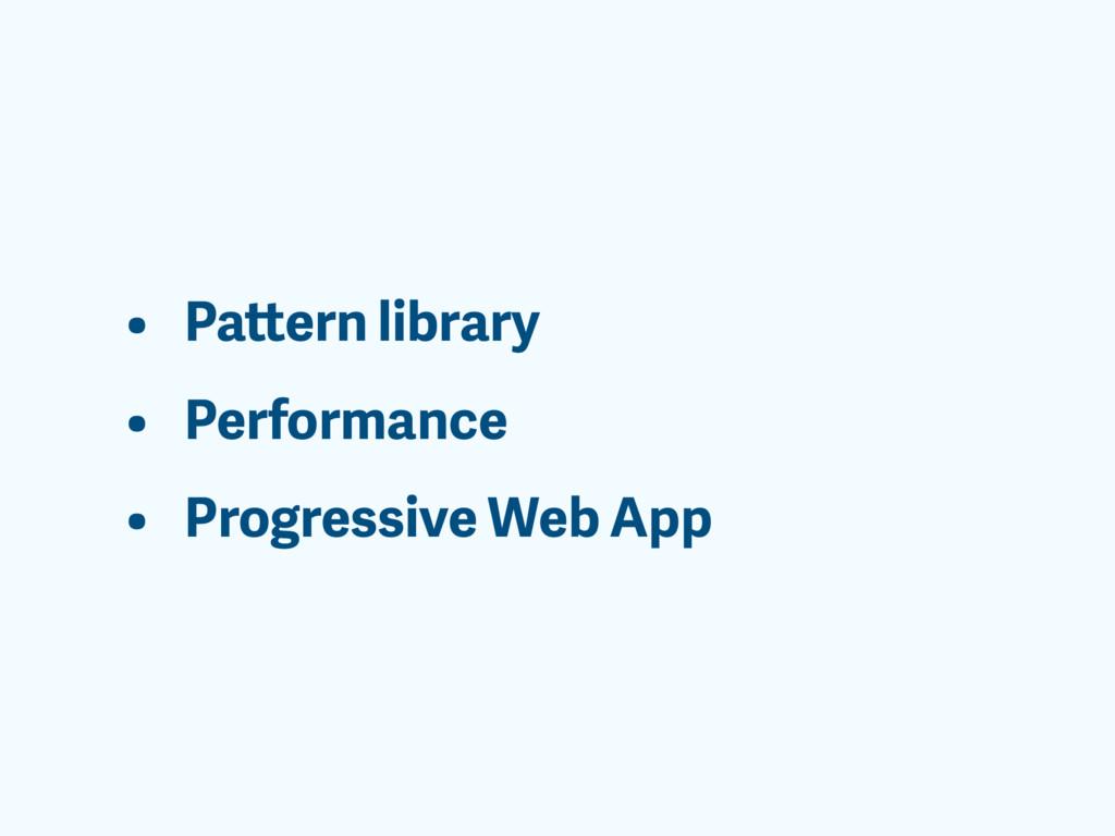• Pattern library • Performance • Progressive W...