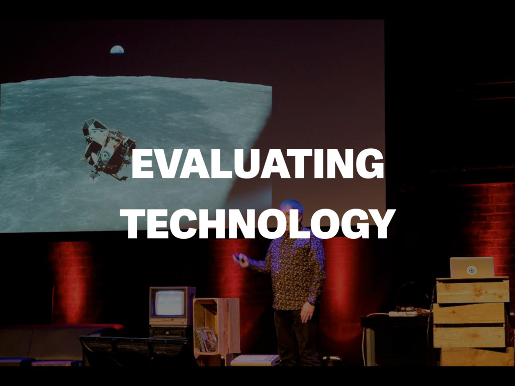 EVALUATING TECHNOLOGY