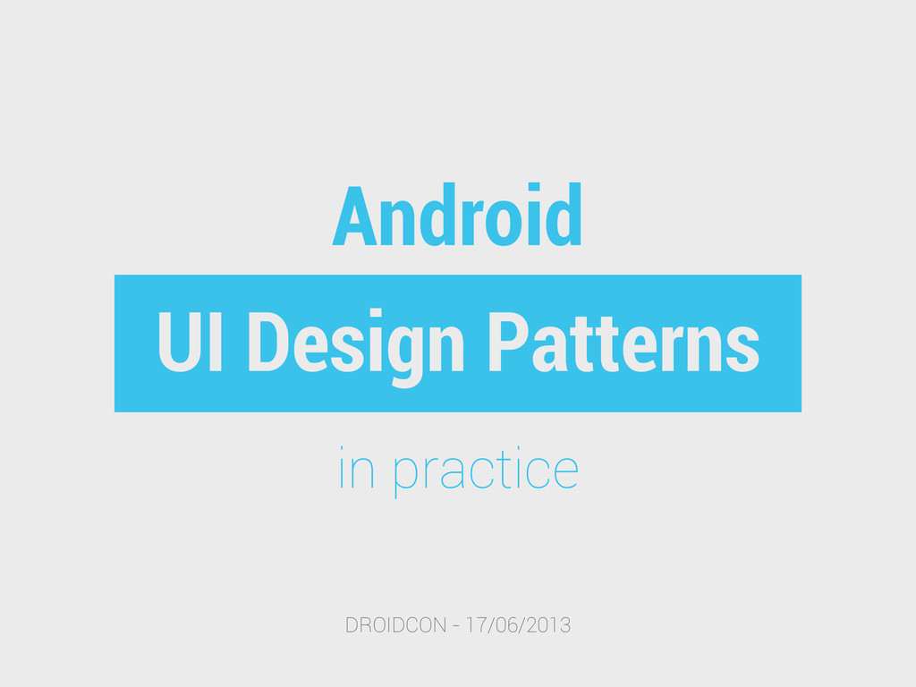 UI Design Patterns DROIDCON - 17/06/2013 in pra...