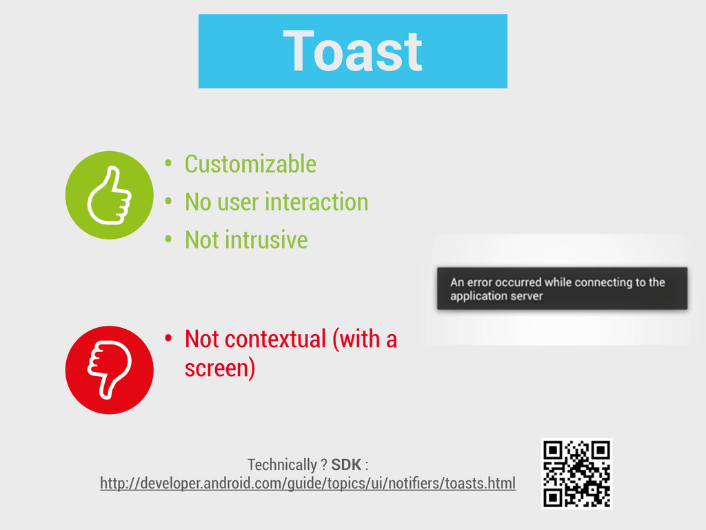 Toast • Customizable • No user interaction • No...