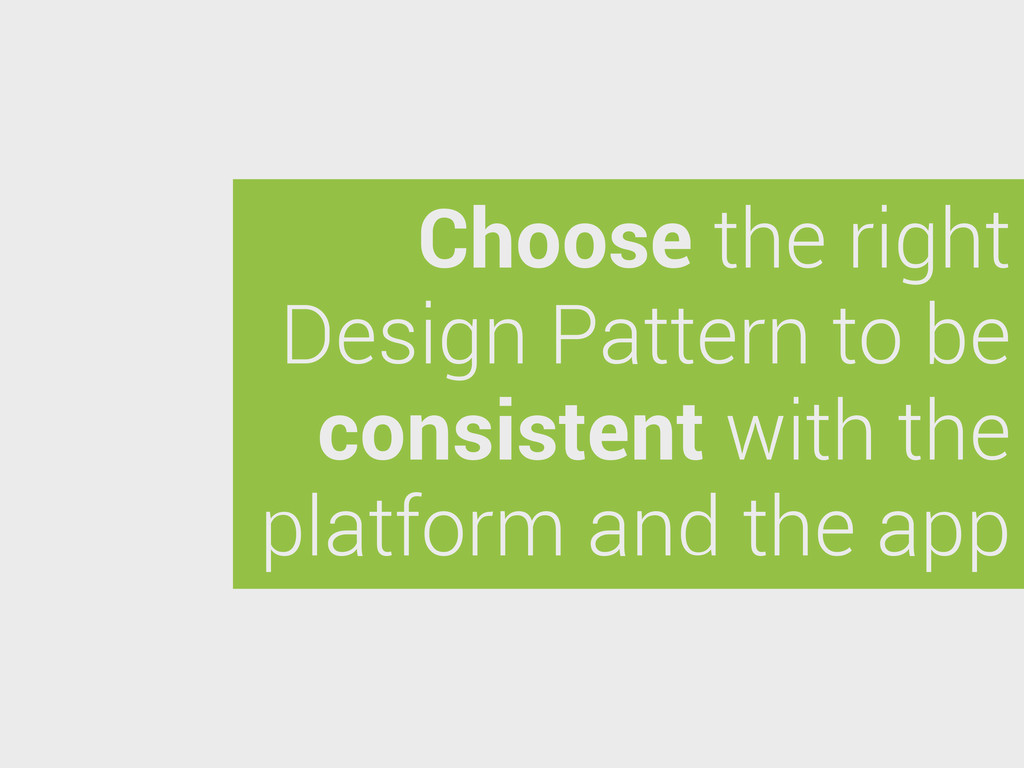 Choose the right Design Pattern to be consisten...