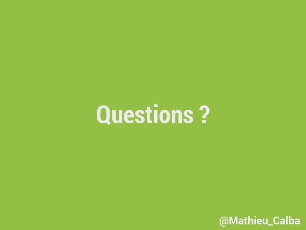 Questions ? @Mathieu_Calba