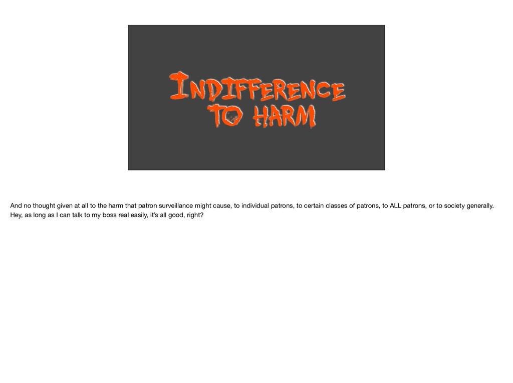 INDIFFERENCE T O HARM And no thought given at a...