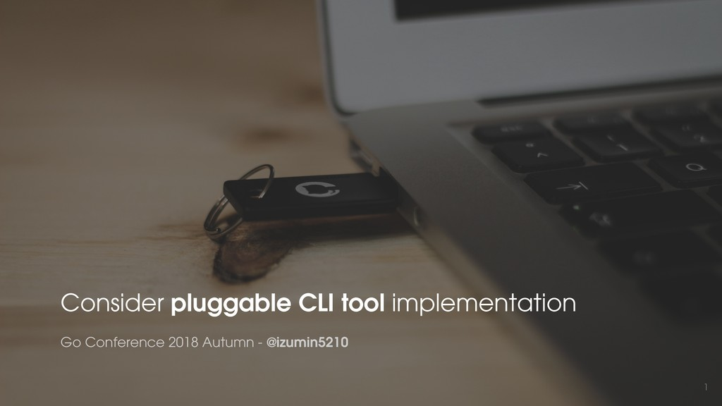 1 Consider pluggable CLI tool implementation Go...