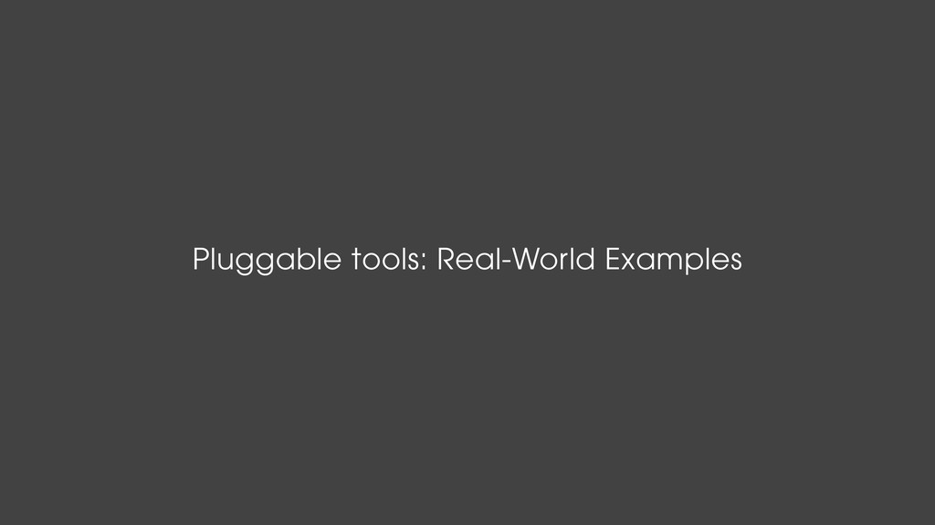 Pluggable tools: Real-World Examples