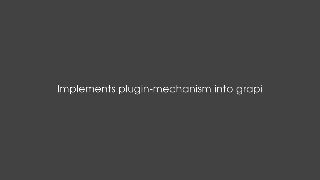 Implements plugin-mechanism into grapi