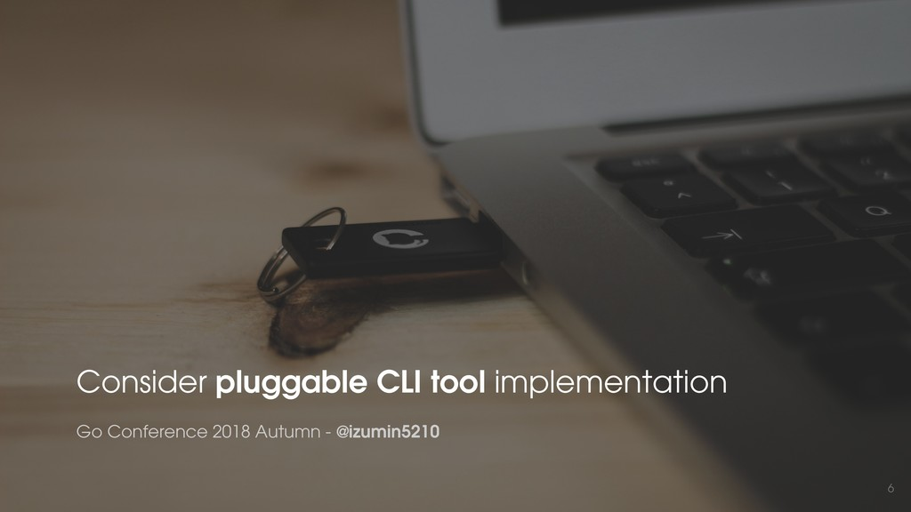 6 Consider pluggable CLI tool implementation Go...