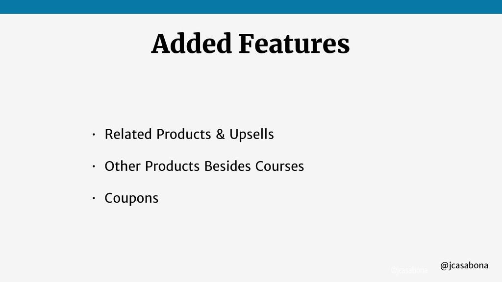 @jcasabona @jcasabona Added Features • Related ...