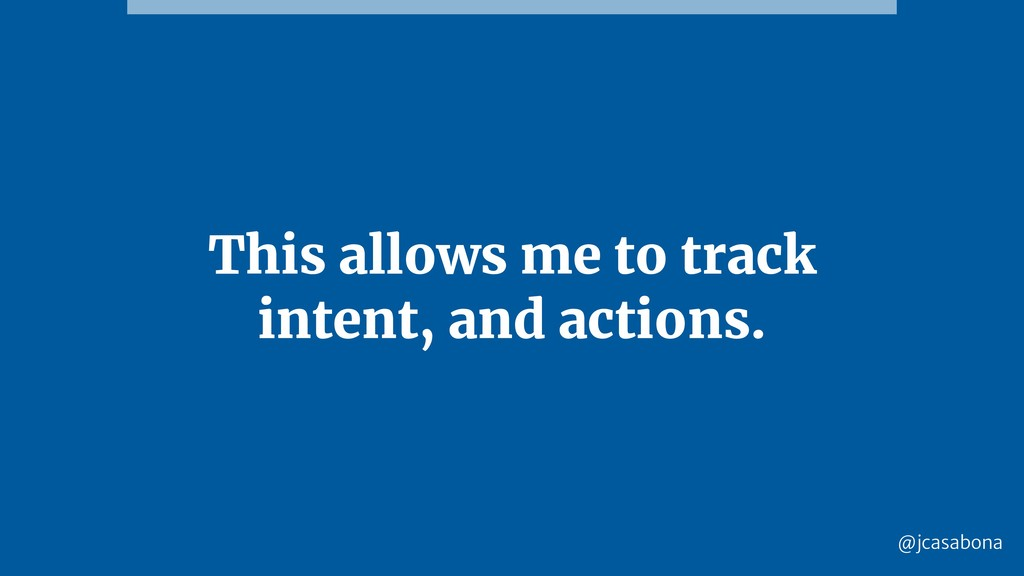 @jcasabona This allows me to track intent, and ...