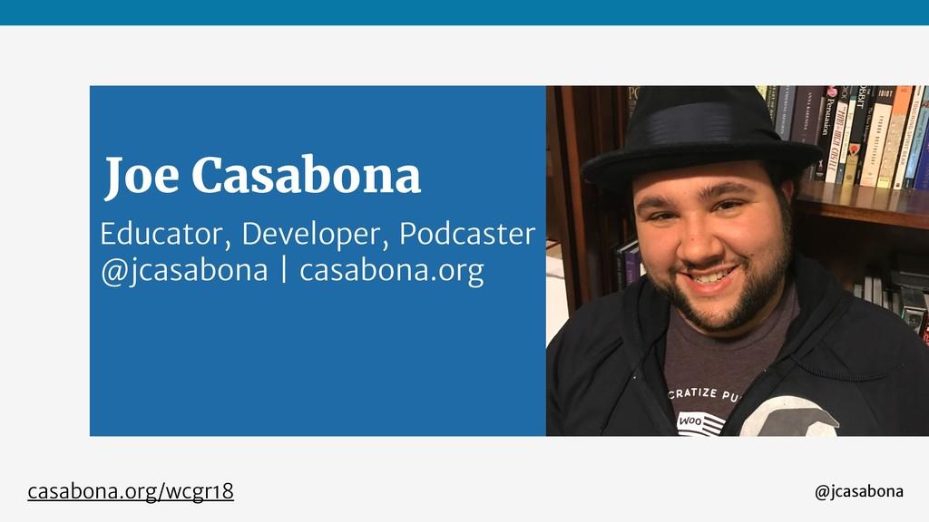 @jcasabona casabona.org/wcgr18 Educator, Develo...