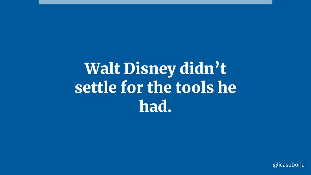 @jcasabona Walt Disney didn't settle for the to...