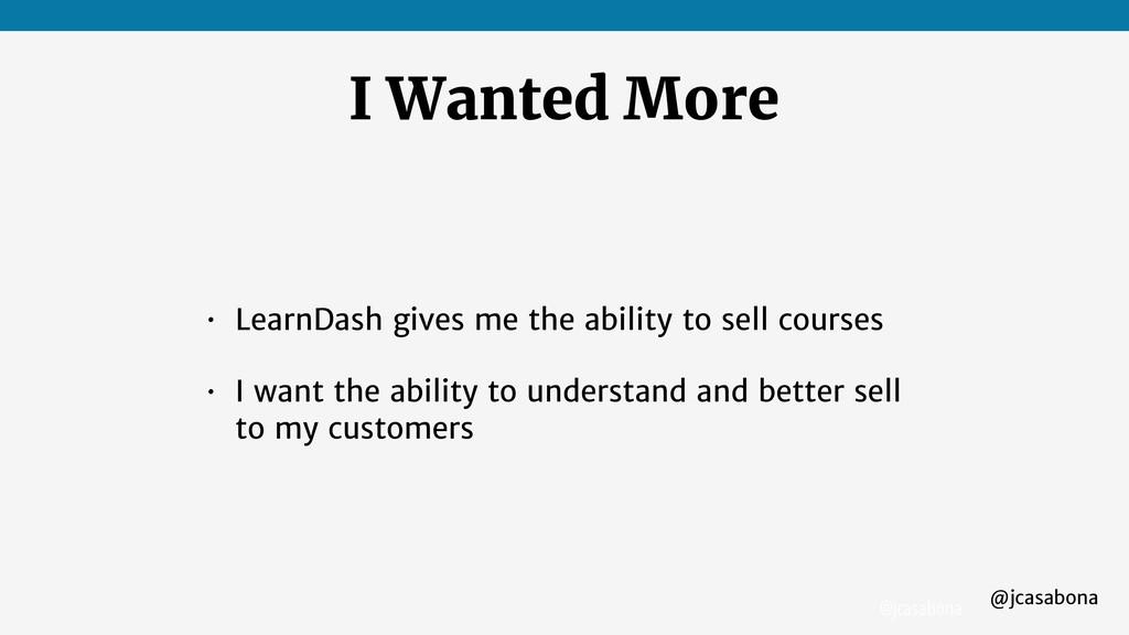 @jcasabona @jcasabona I Wanted More • LearnDash...