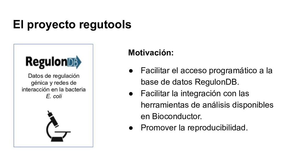 El proyecto regutools Motivación: ● Facilitar e...