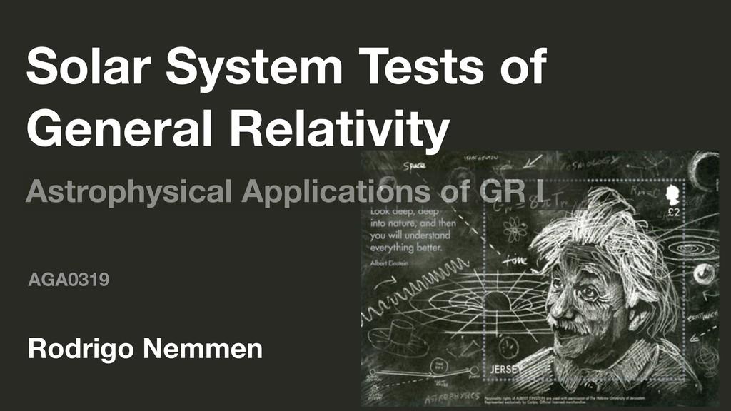 AGA0319 Rodrigo Nemmen Solar System Tests of Ge...