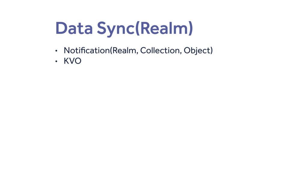 Data Sync(Realm) • Notification(Realm, Collecti...