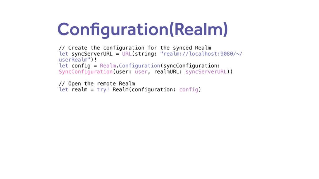 Configuration(Realm) // Create the configuratio...