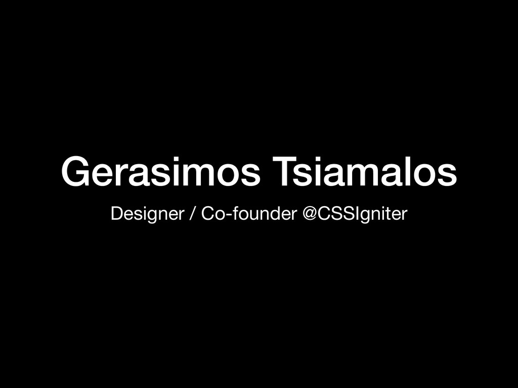 Gerasimos Tsiamalos Designer / Co-founder @CSSI...