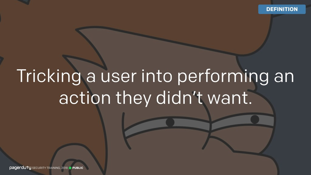Tricking a user into performing an action they ...