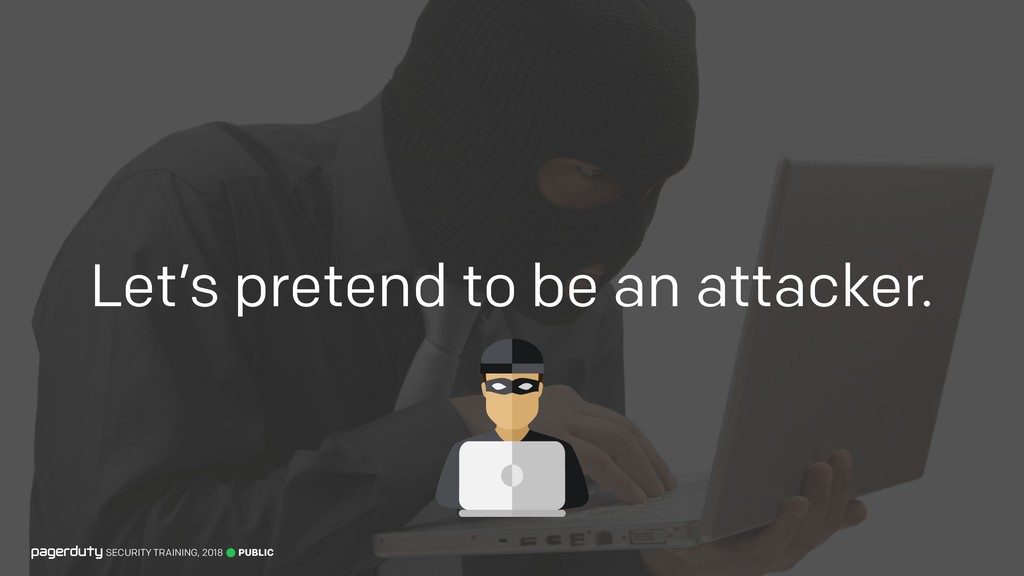 Let's pretend to be an attacker. PUBLIC SECURIT...