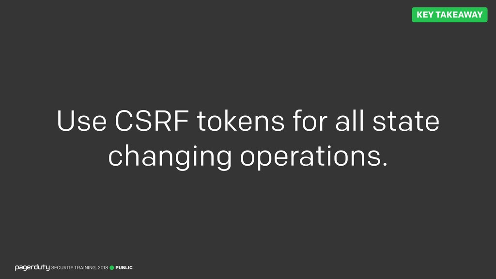 PUBLIC SECURITY TRAINING, 2018 Use CSRF tokens ...