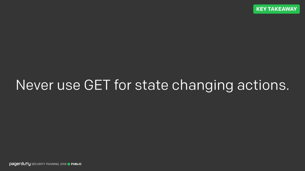 Never use GET for state changing actions. PUBLI...