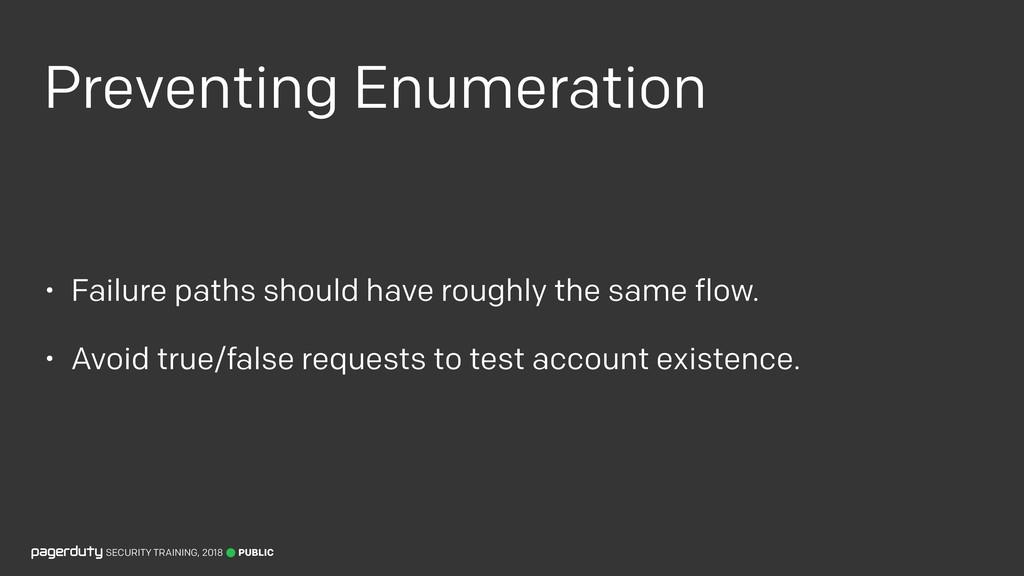 Preventing Enumeration • Failure paths should h...