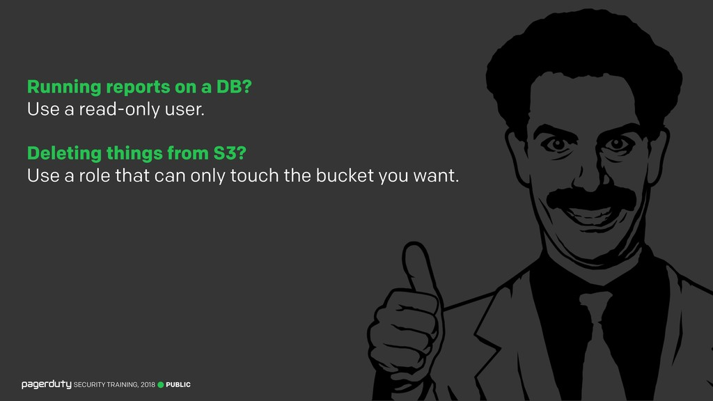 Running reports on a DB? Use a read-only user....